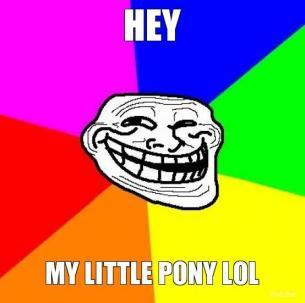 """Уже кипите да? Вроде три слова, три таких совсем безобидных слова:""""My little pony"""" и вы уже готовы обложить все вокр ... - Изображение 1"""