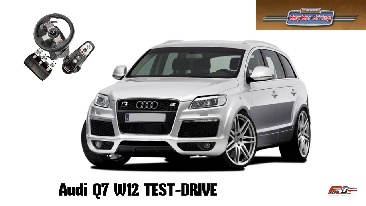 City Car Driving 1.5.1 Audi Q7 V12 TDI - тест-драйв, обзор, off-road, премиум кроссовер Logitech G27. - Изображение 1